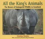 img - for All the King's Animals: The Return of Endangered Wildlife to Swaziland book / textbook / text book