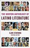 The Norton Anthology of Latino Literature the Norton Anthology of Latino Literature (0393975320) by Stavans, Ilan