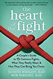 The Heart of the Fight: A Couple's Guide to Fifteen Common Fights, What They Really Mean, and How They Can Bring You Closer