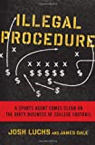 Illegal Procedure: A Sports Agent Comes Clean on the Dirty Business of College Football (1608197204) by Luchs, Josh