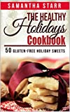 The Healthy Holidays Cookbook: 50 Gluten Free Holiday Sweets