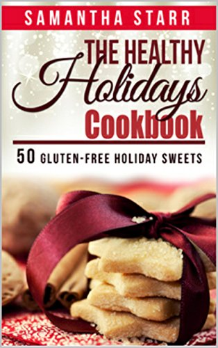 Free Kindle Book : The Healthy Holidays Cookbook: 50 Gluten Free Holiday Sweets