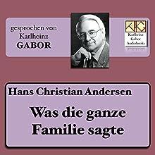 Was die ganze Familie sagte Hörbuch von Hans Christian Andersen Gesprochen von: Karlheinz Gabor