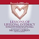 Lessons of Lifelong Intimacy: Building a Stronger Marriage Without Losing Yourself - The 9 Principles of a Balanced and Happy Relationship | Michael Gurian