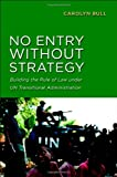 No Entry without Strategy: Building the Rule of Law under UN Transitional Administration