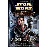 Star Wars: The Old Republic - Annihilation (Star Wars: The Old Republic - Legends) ~ Drew Karpyshyn