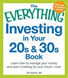 img - for The Everything Investing in Your 20s and 30s Book: Learn How to Manage Your Money and Start Investing for Your Future--Now! book / textbook / text book
