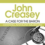 A Case for the Baron: Baron, Book 10 (       UNABRIDGED) by John Creasey Narrated by Carl Prekopp