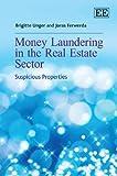 Brigitte Unger Money Laundering in the Real Estate Sector: Suspicious Properties