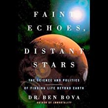 Faint Echoes, Distant Stars: The Science and Politics of Finding Life Beyond Earth (       UNABRIDGED) by Ben Bova Narrated by Stefan Rudnicki