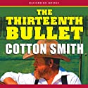 The Thirteenth Bullet: Texas Ranger, Book 1 Audiobook by Cotton Smith Narrated by L. J. Ganser