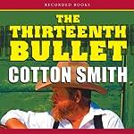 The Thirteenth Bullet: Texas Ranger, Book 1 | Cotton Smith