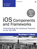 iOS Components and Frameworks: Understanding the Advanced Features of the iOS SDK (Developers Library)