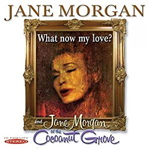 What Now My Love & Jane Morgan at Cocoanut Grove