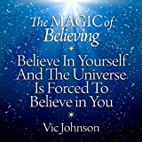 img - for The Magic of Believing: Believe in Yourself and The Universe Is Forced to Believe in You book / textbook / text book