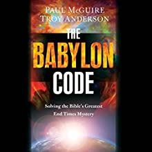 The Babylon Code: Solving the Bible's Greatest End-Times Mystery (       UNABRIDGED) by Paul McGuire, Troy Anderson Narrated by Kevin Stillwell