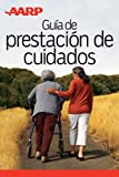 AARP Gua de prestacin de cuidados (Spanish Edition)