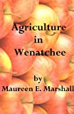 img - for Agriculture in Wenatchee book / textbook / text book