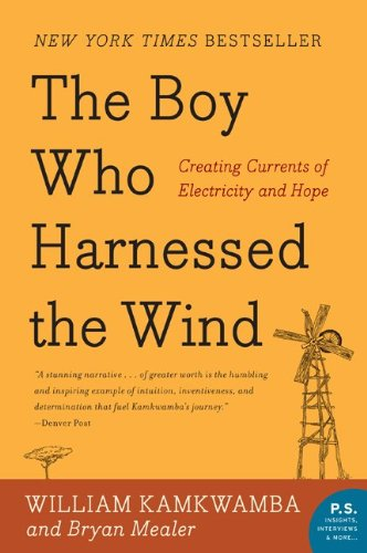 The Boy Who Harnessed the Wind  Creating Currents of Electricity and Hope, William Kamkwamba & Bryan Mealer