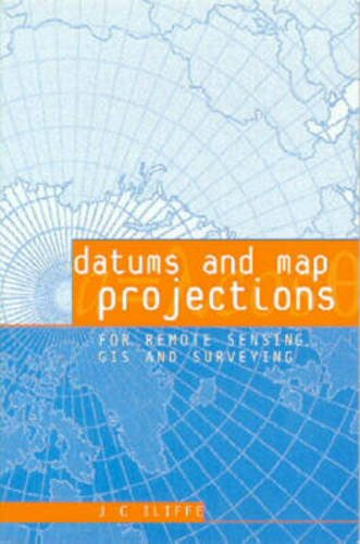 Datums and Map Projections for Remote Sensing, GIS and Surveying