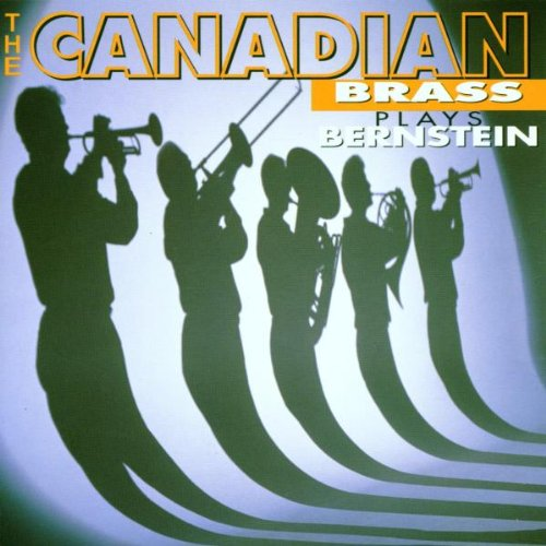 The Canadian Brass Plays Bernstein by The Canadian Brass, Leonard Bernstein, Christopher Dedrick, David Young and Ted Warren