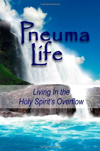 Pneuma Life: Living in the Holy Spirit's Overflow