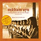 Sukham Ayu: Cooking at Home with Ayurvedic Insights (Gourmand Winner - Best Health & Nutrition Cookbook in the World - Second Place)