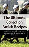 The Ultimate Collection Amish Recipes: Delicious, Easy & Fast Amish Recipes Youre Whole Family Will Love