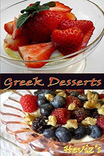 Greek Desserts Recipes 101. Delicious, Healthy, Low Budget Greek Dessert Recipes Cookbook by Heviz's