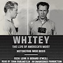 Whitey: The Life of America's Most Notorious Mob Boss (       UNABRIDGED) by Dick Lehr, Gerard O'Neill Narrated by John Rubinstein