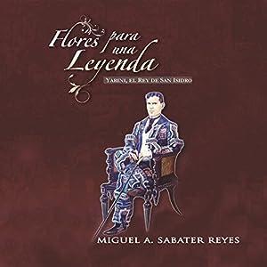 Flores para una leyenda: Yarini, el Rey de San Isidro (Spanish Edition) Audiobook