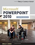 Microsoft PowerPoint 2010: Comprehensive (Shelly Cashman Series)