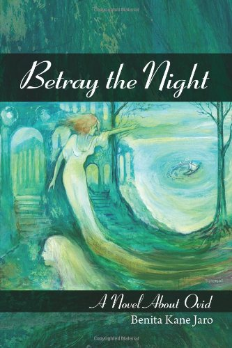 Betray the Night: A Novel about Ovid PDF