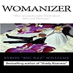 Womanizer: Thee Uncomfortable Truth about Men and Marriage | Byron Bernard Williams