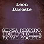 Senza respiro: I delitti della Royal Society [Breathless: The Crimes of the Royal Society] | Leon Dacoste