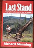 Last Stand: Logging, Journalism, and the Case for Humility (Clearcut Logging) (0879053895) by Manning, Richard