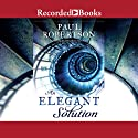 An Elegant Solution Audiobook by Paul Robertson Narrated by Jonathan Todd Ross