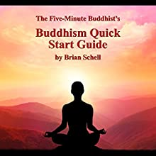 The Five-Minute Buddhist's Buddhism Quick Start Guide (       UNABRIDGED) by Brian Schell Narrated by Brian Schell