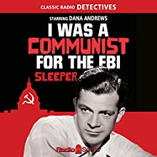 I Was a Communist for the FBI: Sleeper Radio/TV Program by Matt Cvetic Narrated by Dana Andrews
