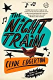 The Night Train: A Novel (0316117617) by Edgerton, Clyde