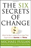 img - for By Michael Fullan - The Six Secrets of Change: What the Best Leaders Do to Help Their Organizations Survive and Thrive (10/23/11) book / textbook / text book