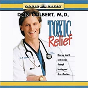 Toxic Relief: Restore Health and Energy Through Fasting and Detoxification | [Don Colbert]