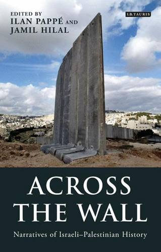 Across the Wall: Narratives of Israeli-Palestinian History (Library of Modern Middle East Studies)