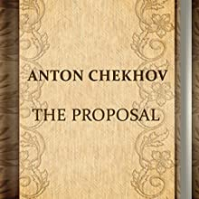 The Proposal (       UNABRIDGED) by Anton Chekhov Narrated by Anastasia Bertollo, Sergey Burkukov