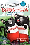 Splat the Cat Makes Dad Glad (I Can Read Book 1)