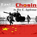 East of Chosin: Entrapment and Breakout in Korea, 1950 (       UNABRIDGED) by Roy E. Appleman Narrated by Sean Runnette