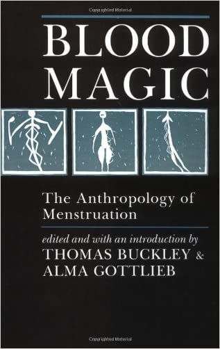 Blood Magic: The Anthropology of Menstruation: 1st (First) Edition