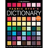 Fabric Dyer's Dictionary: 900+ Colors, Specialty Techniques, The Only Dyeing Book You'll Ever Need! ~ Linda Johansen