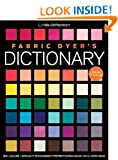 Fabric Dyer's Dictionary: 900+ Colors, Specialty Techniques, The Only Dyeing Book You'll Ever Need!