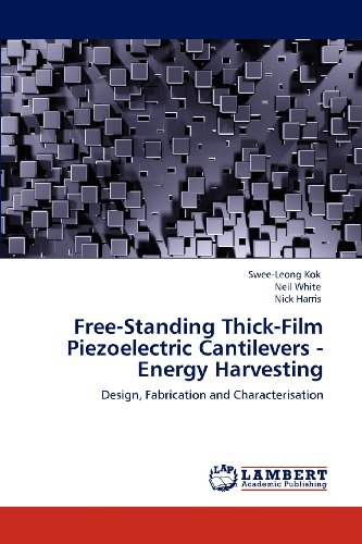 Free-Standing Thick-Film Piezoelectric Cantilevers -Energy Harvesting: Design, Fabrication And Characterisation